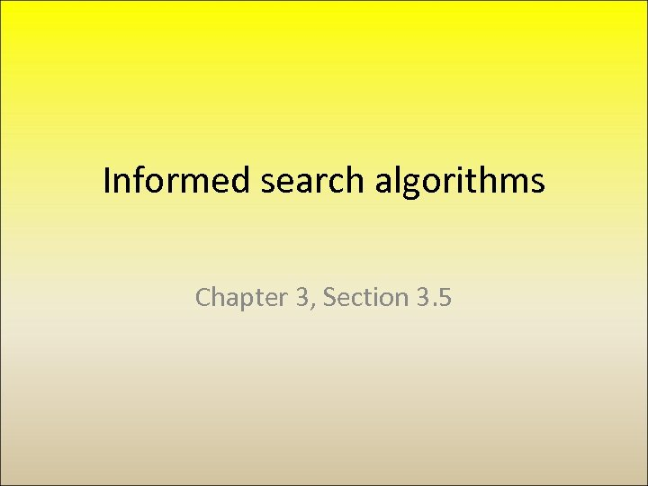 Informed search algorithms Chapter 3, Section 3. 5