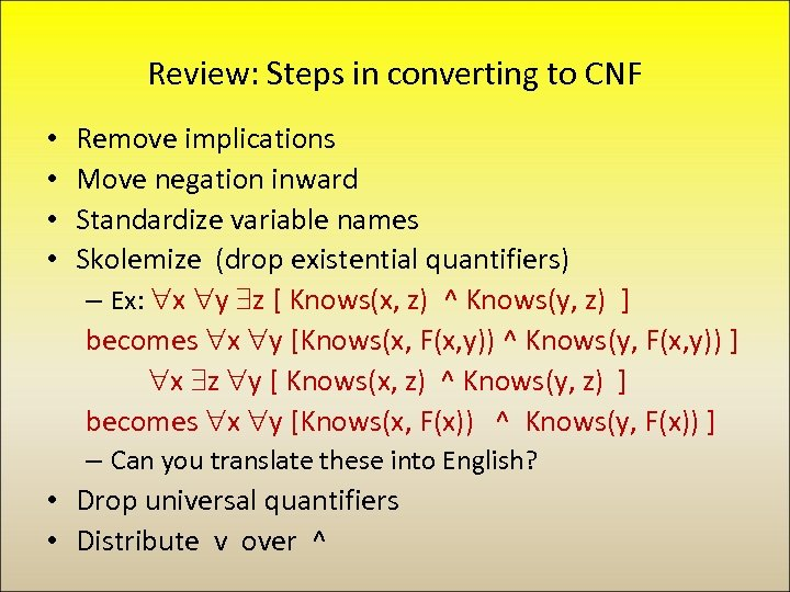 Review: Steps in converting to CNF • • Remove implications Move negation inward Standardize