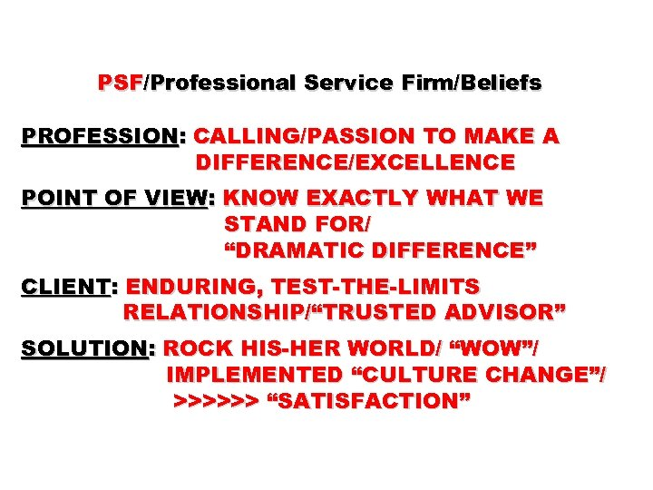 PSF/Professional Service Firm/Beliefs PROFESSION: CALLING/PASSION TO MAKE A DIFFERENCE/EXCELLENCE POINT OF VIEW: KNOW EXACTLY