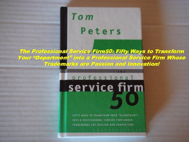 "The Professional Service Firm 50: Fifty Ways to Transform Your ""Department"" into a Professional"