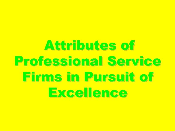 Attributes of Professional Service Firms in Pursuit of Excellence