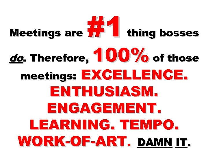Meetings are #1 do. Therefore, thing bosses 100% of those EXCELLENCE. ENTHUSIASM. ENGAGEMENT. LEARNING.