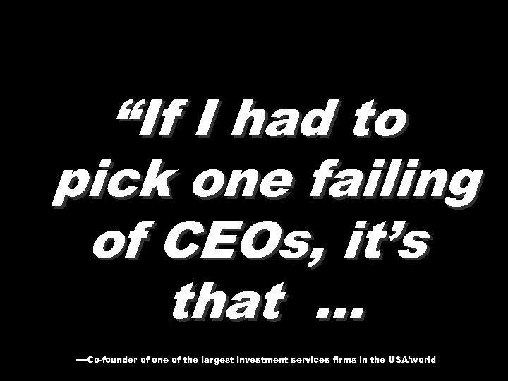 """If I had to pick one failing of CEOs, it's that … —Co-founder of"