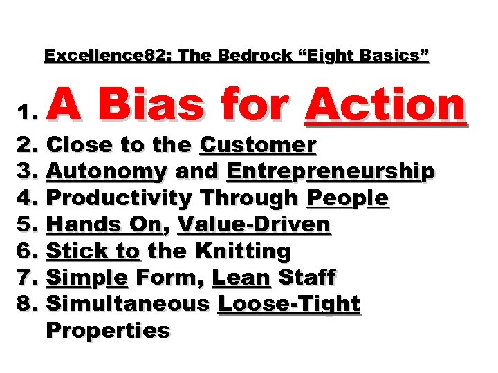 "Excellence 82: The Bedrock ""Eight Basics"" A Bias for Action 1. 2. Close to"