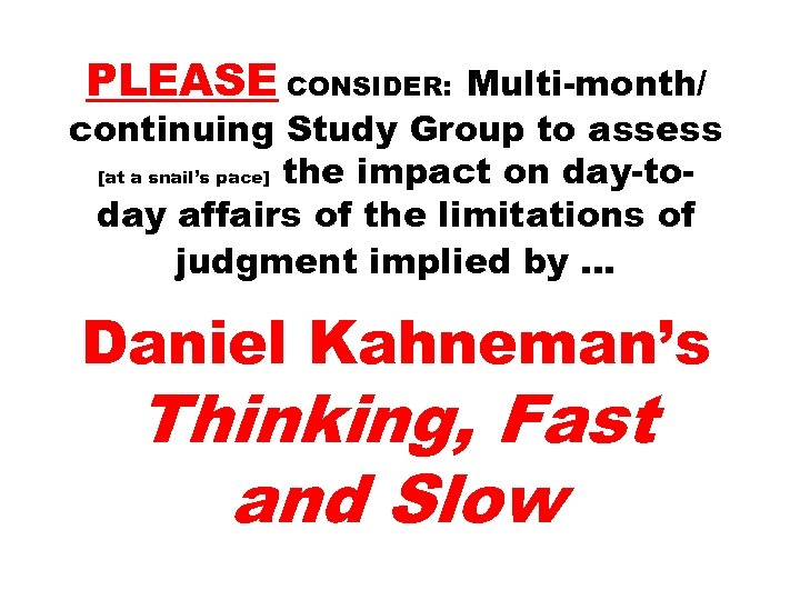 PLEASE CONSIDER: Multi-month/ continuing Study Group to assess [at a snail's pace] the impact