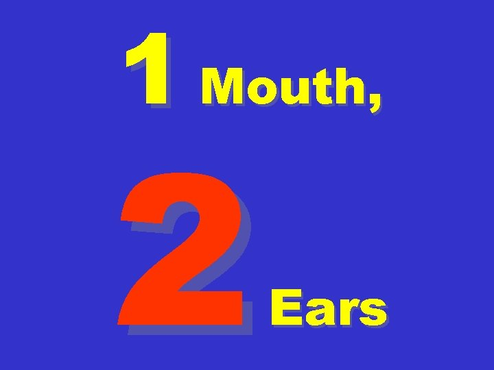 1 Mouth, 2 Ears
