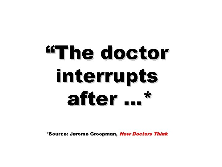 """The doctor interrupts after …* *Source: Jerome Groopman, How Doctors Think"