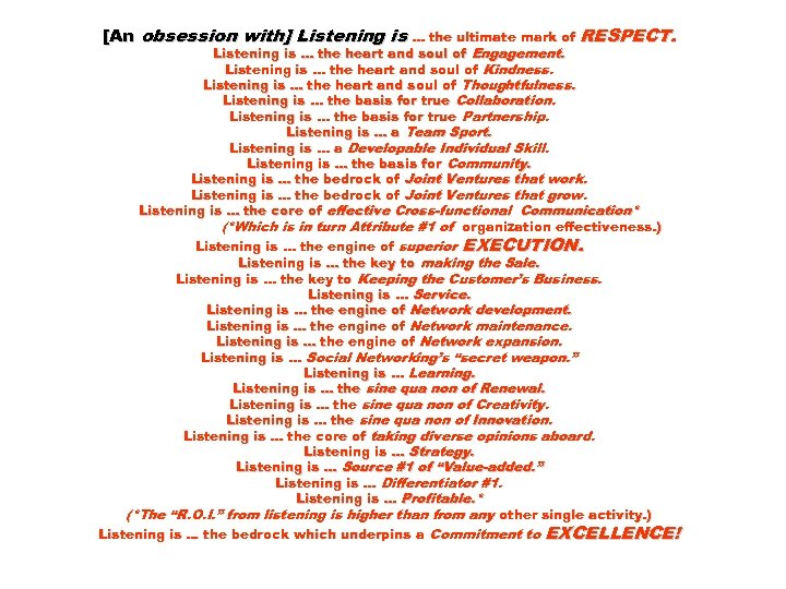[An obsession with] Listening is. . . the ultimate mark of RESPECT. Listening is.