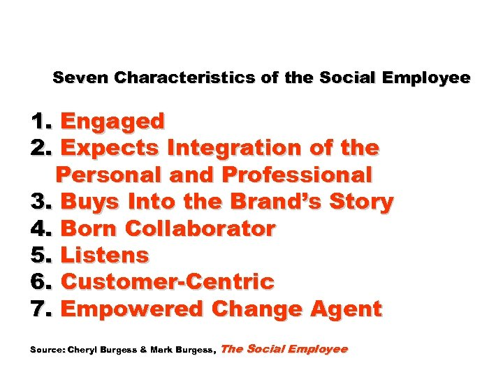 Seven Characteristics of the Social Employee 1. Engaged 2. Expects Integration of the Personal