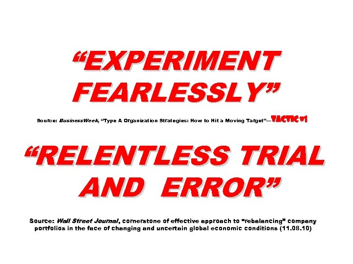 """EXPERIMENT FEARLESSLY"" Source: Business. Week, ""Type A Organization Strategies: How to Hit a Moving"