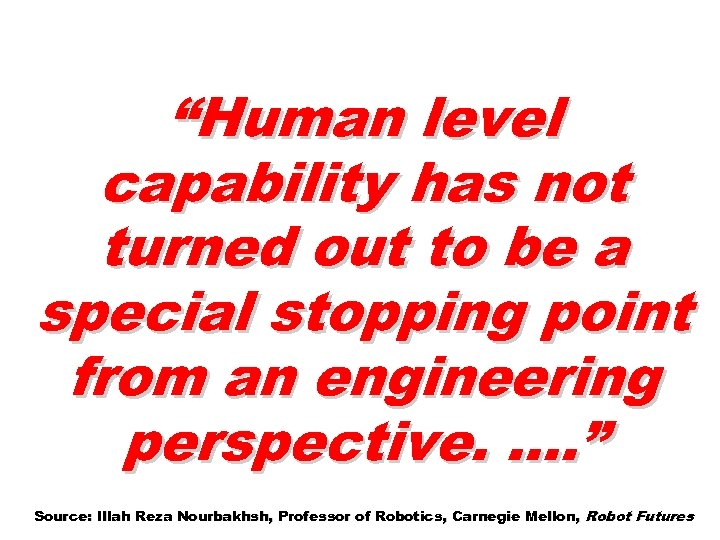 """Human level capability has not turned out to be a special stopping point from"