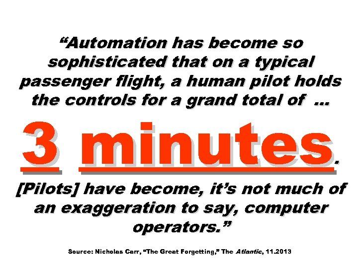 """Automation has become so sophisticated that on a typical passenger flight, a human pilot"