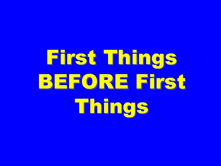 First Things BEFORE First Things