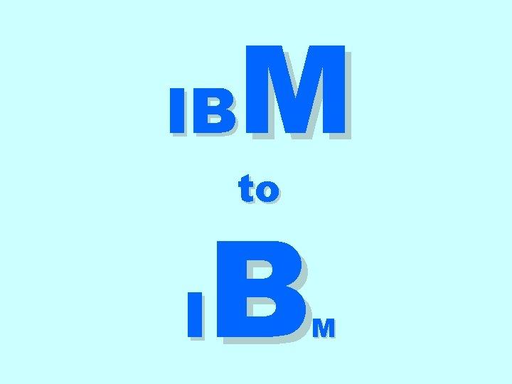 M IB to B I M