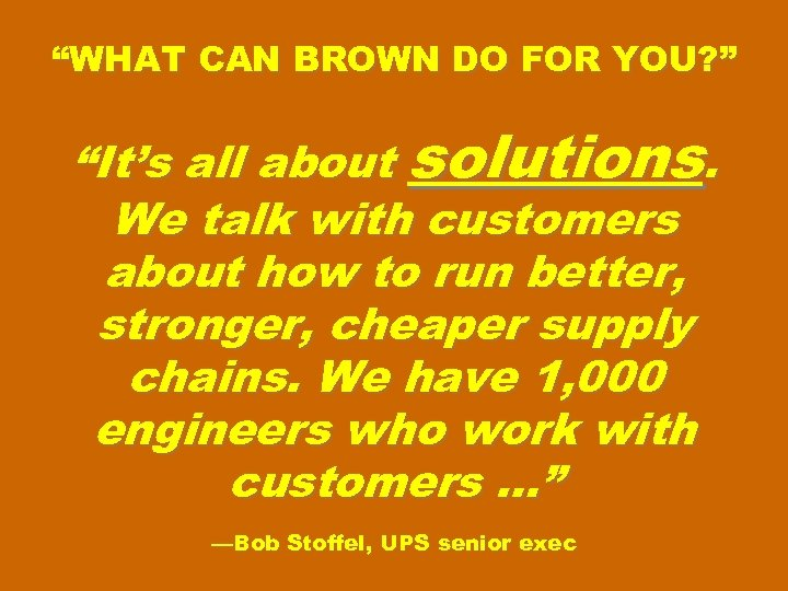 """WHAT CAN BROWN DO FOR YOU? "" ""It's all about solutions. We talk with"