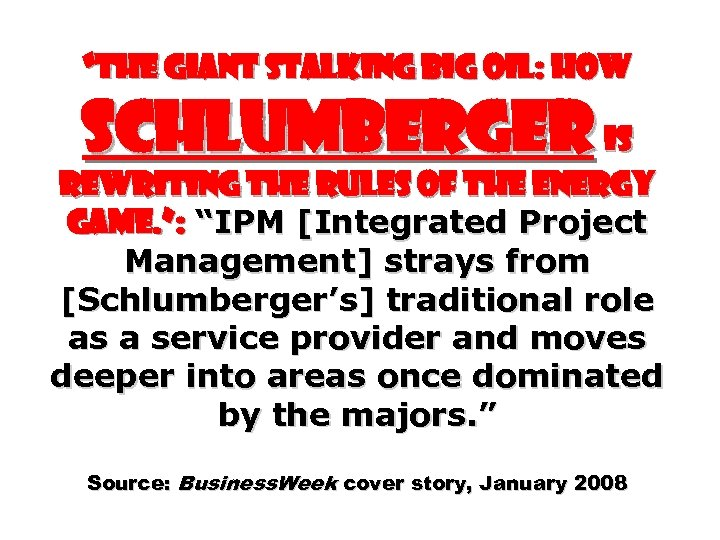 """THE GIANT STALKING BIG OIL: How Schlumberger Is Rewriting the Rules of the Energy"