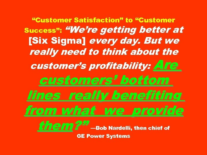 """Customer Satisfaction"" to ""Customer Success"": ""We're getting better at [Six Sigma] every day. But"