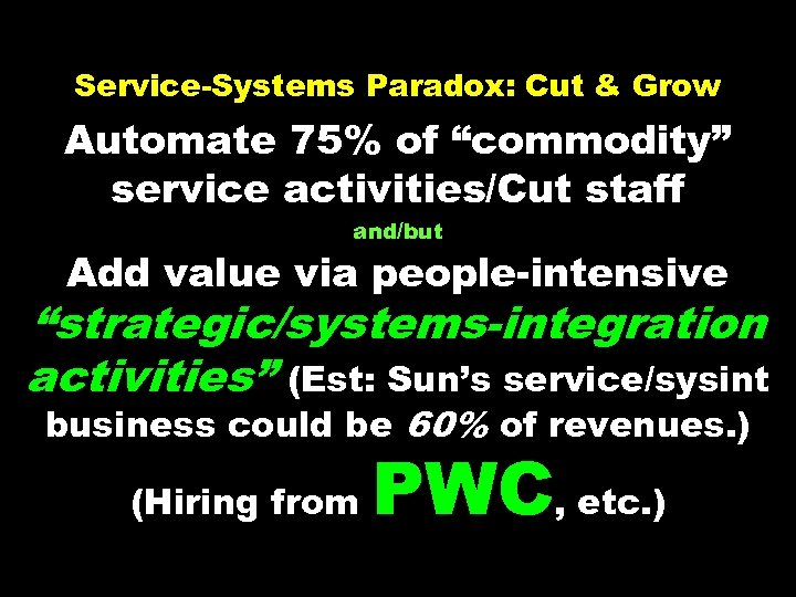 "Service-Systems Paradox: Cut & Grow Automate 75% of ""commodity"" service activities/Cut staff and/but Add"