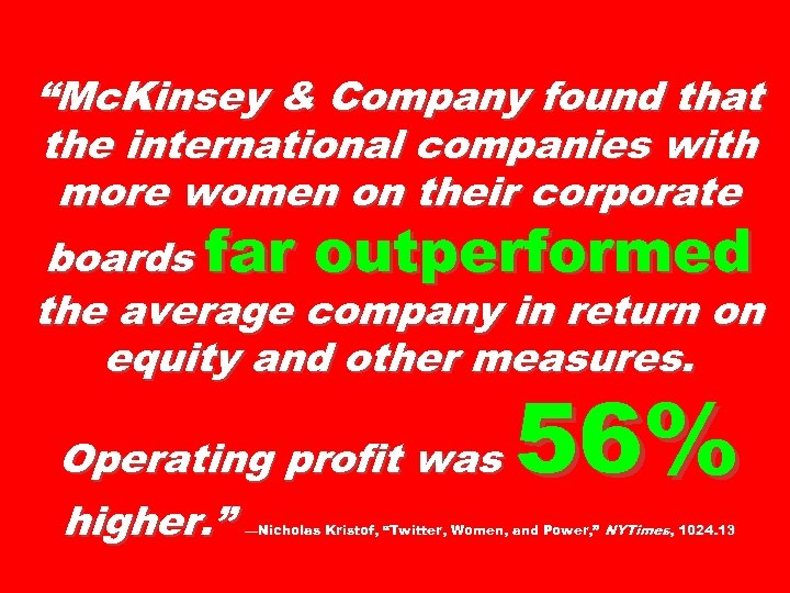 """Mc. Kinsey & Company found that the international companies with more women on their"