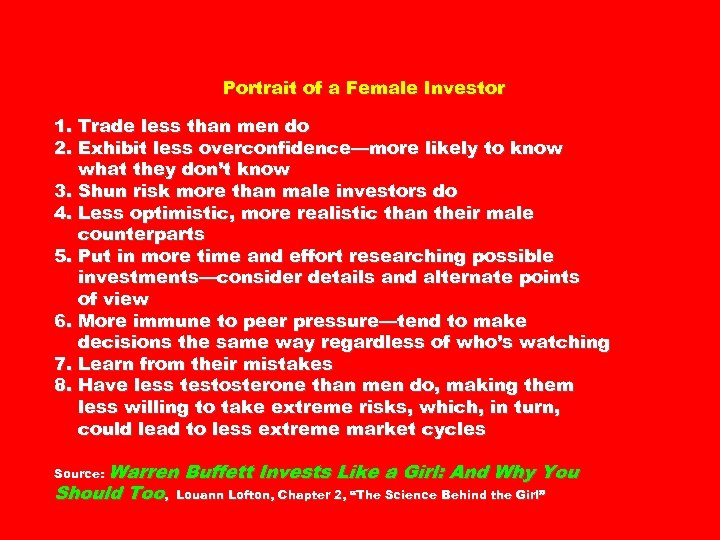 Portrait of a Female Investor 1. Trade less than men do 2. Exhibit less