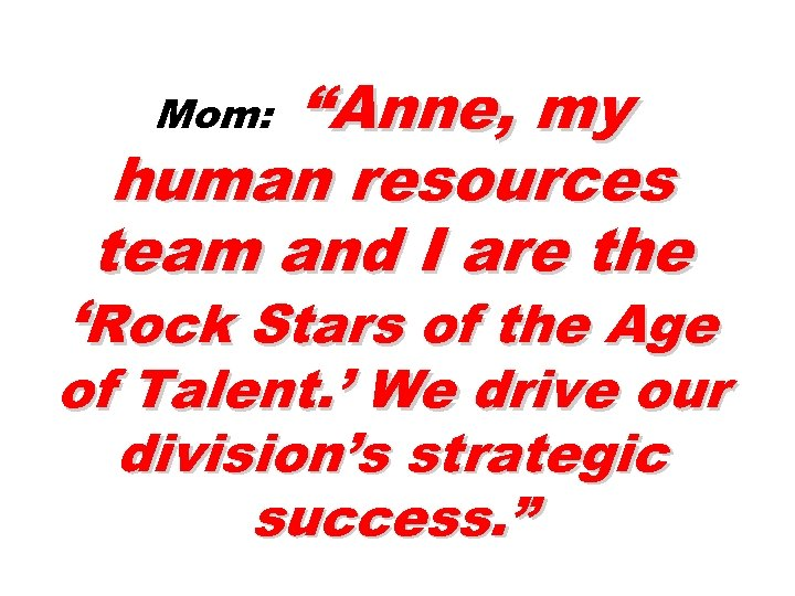 """Anne, my human resources team and I are the Mom: 'Rock Stars of the"