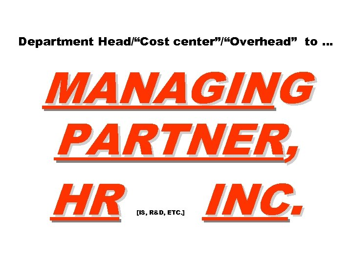 "Department Head/""Cost center""/""Overhead"" to … MANAGING PARTNER, HR INC. [IS, R&D, ETC. ]"