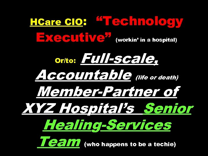 """Technology Executive"" (workin' in a hospital) HCare CIO: Full-scale, Accountable (life or death) Member-Partner"