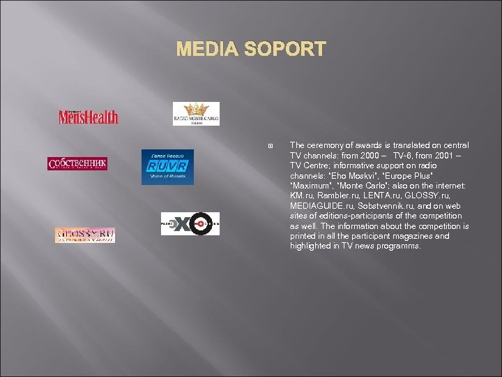 MEDIA SOPORT The ceremony of awards is translated on central TV channels: from 2000