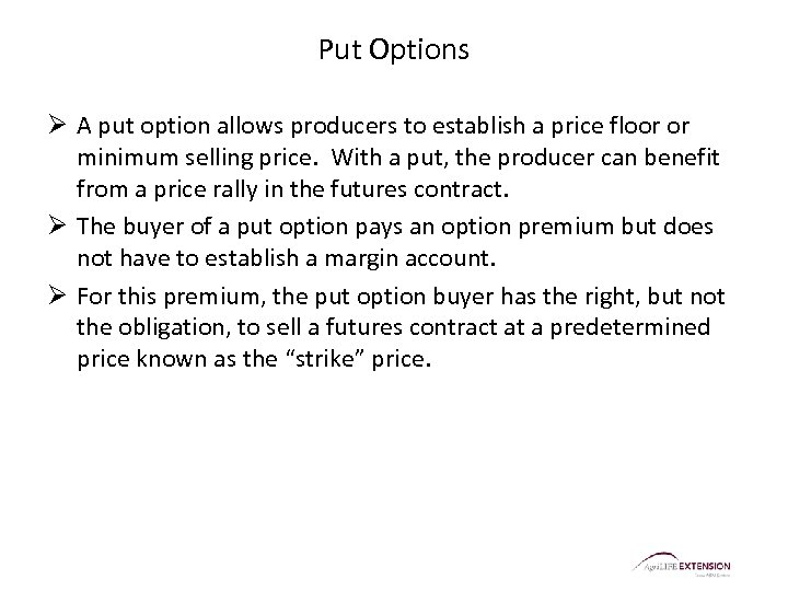 Put Options Ø A put option allows producers to establish a price floor or