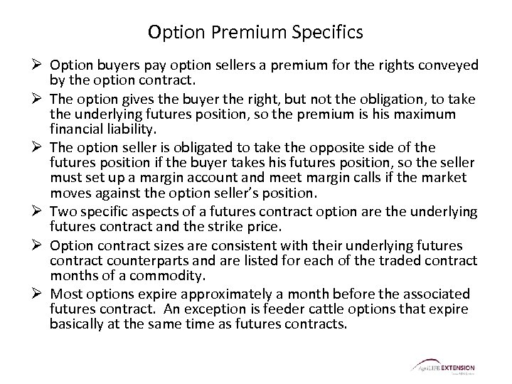Option Premium Specifics Ø Option buyers pay option sellers a premium for the rights