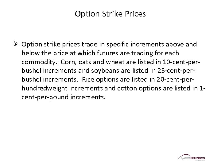 Option Strike Prices Ø Option strike prices trade in specific increments above and below