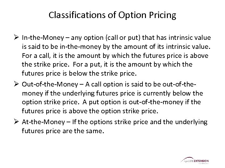 Classifications of Option Pricing Ø In-the-Money – any option (call or put) that has