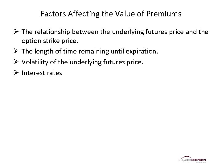 Factors Affecting the Value of Premiums Ø The relationship between the underlying futures price