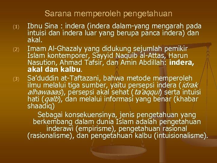 Sarana memperoleh pengetahuan (1) (2) (3) Ibnu Sina : indera (indera dalam-yang mengarah pada