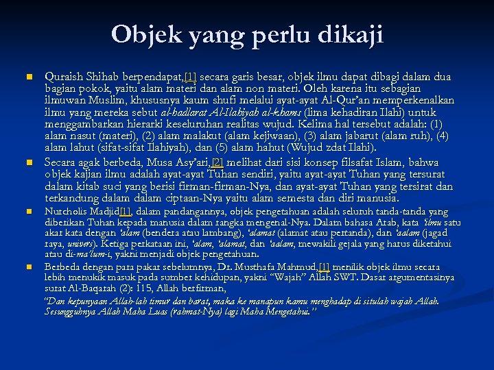 Objek yang perlu dikaji n n Quraish Shihab berpendapat, [1] secara garis besar, objek