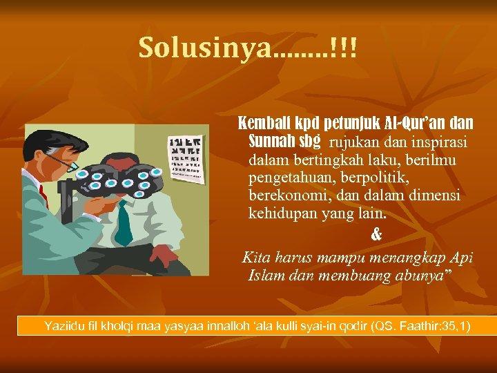 Solusinya. . . . !!! Kembali kpd petunjuk Al-Qur'an dan Sunnah sbg rujukan dan