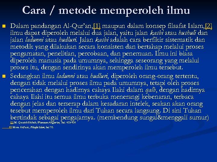 Cara / metode memperoleh ilmu n n Dalam pandangan Al-Qur'an, [1] maupun dalam konsep