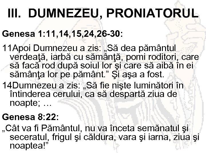 III. DUMNEZEU, PRONIATORUL Genesa 1: 11, 14, 15, 24, 26 -30: 11 Apoi Dumnezeu
