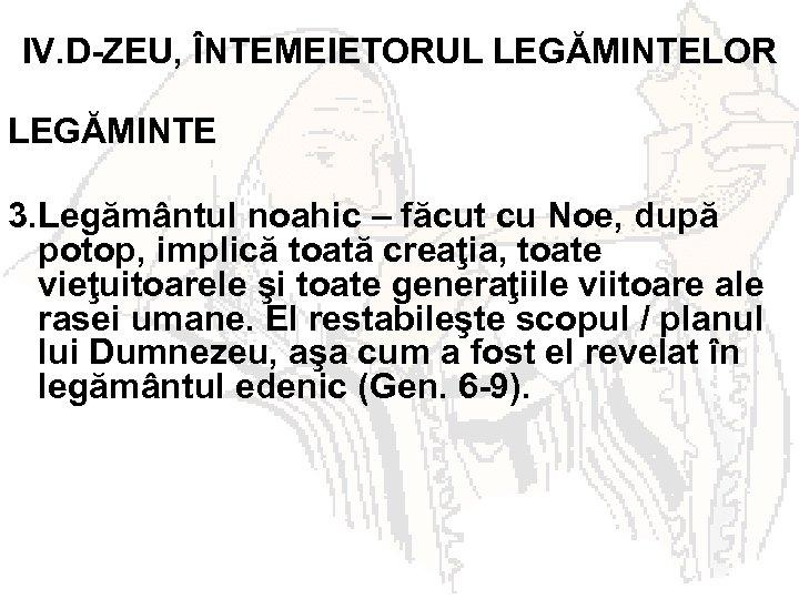 IV. D-ZEU, ÎNTEMEIETORUL LEGĂMINTELOR LEGĂMINTE 3. Legământul noahic – făcut cu Noe, după potop,
