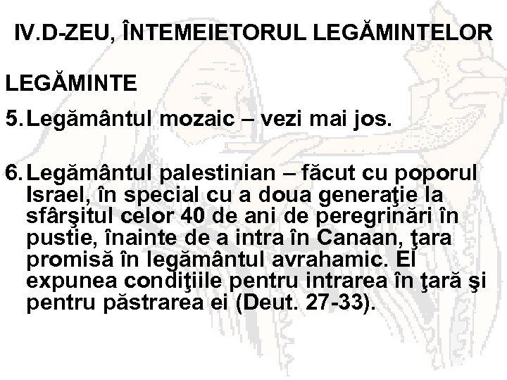 IV. D-ZEU, ÎNTEMEIETORUL LEGĂMINTELOR LEGĂMINTE 5. Legământul mozaic – vezi mai jos. 6. Legământul