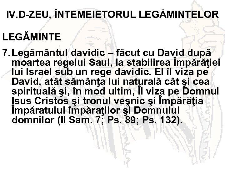 IV. D-ZEU, ÎNTEMEIETORUL LEGĂMINTELOR LEGĂMINTE 7. Legământul davidic – făcut cu David după moartea