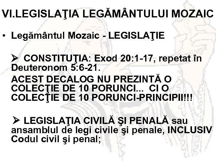 VI. LEGISLAŢIA LEGĂM NTULUI MOZAIC • Legământul Mozaic - LEGISLAŢIE CONSTITUŢIA: Exod 20: 1