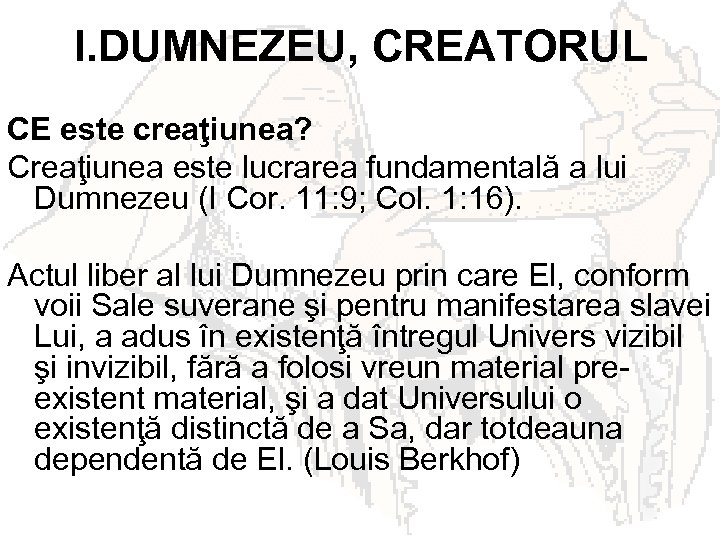 I. DUMNEZEU, CREATORUL CE este creaţiunea? Creaţiunea este lucrarea fundamentală a lui Dumnezeu (I