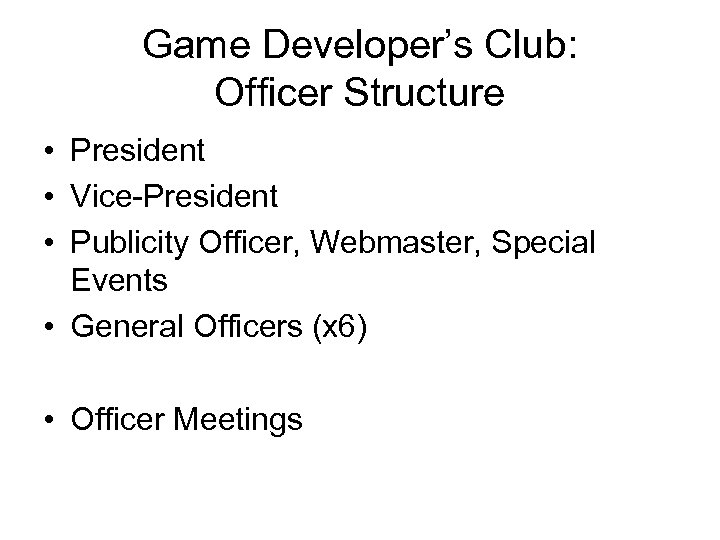 Game Developer's Club: Officer Structure • President • Vice-President • Publicity Officer, Webmaster, Special