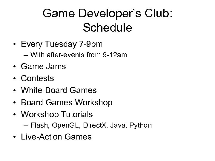 Game Developer's Club: Schedule • Every Tuesday 7 -9 pm – With after-events from