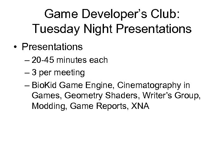 Game Developer's Club: Tuesday Night Presentations • Presentations – 20 -45 minutes each –