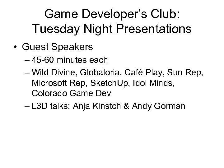 Game Developer's Club: Tuesday Night Presentations • Guest Speakers – 45 -60 minutes each