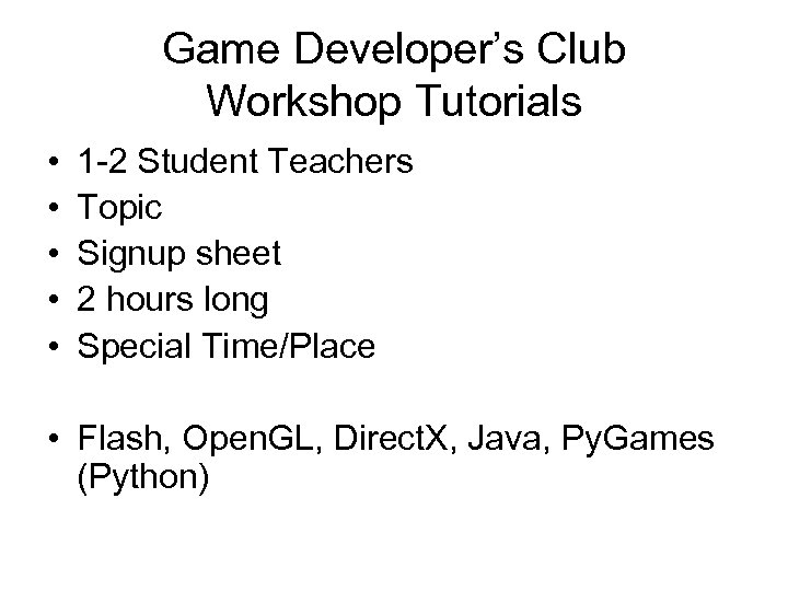 Game Developer's Club Workshop Tutorials • • • 1 -2 Student Teachers Topic Signup