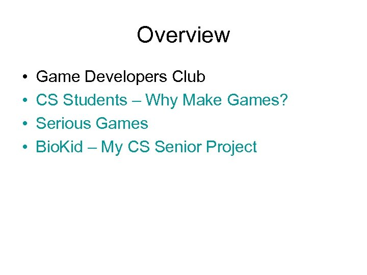 Overview • • Game Developers Club CS Students – Why Make Games? Serious Games