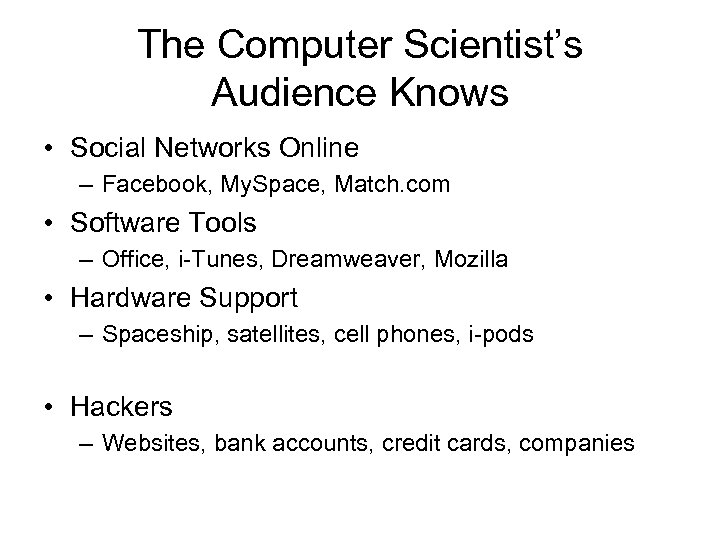 The Computer Scientist's Audience Knows • Social Networks Online – Facebook, My. Space, Match.